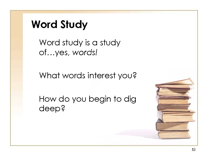 Word Study Word study is a study of…yes, words! What words interest you? How