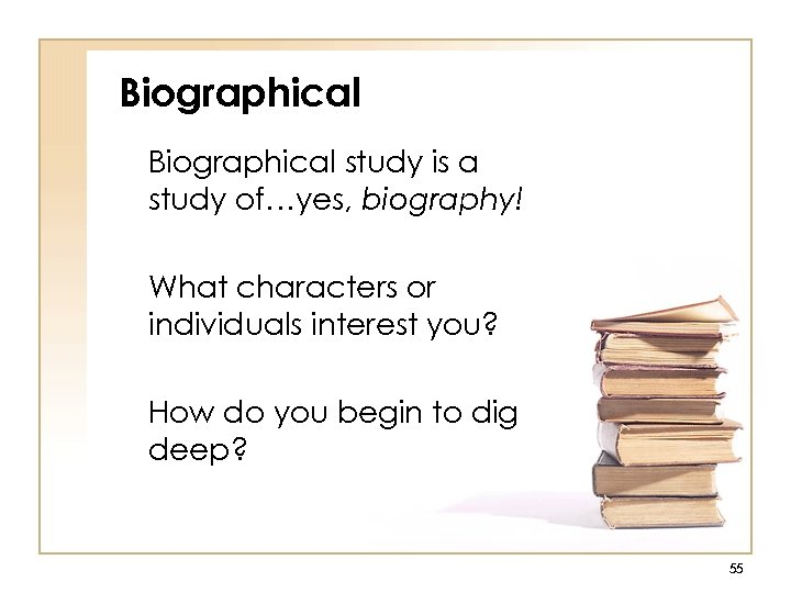 Biographical study is a study of…yes, biography! What characters or individuals interest you? How