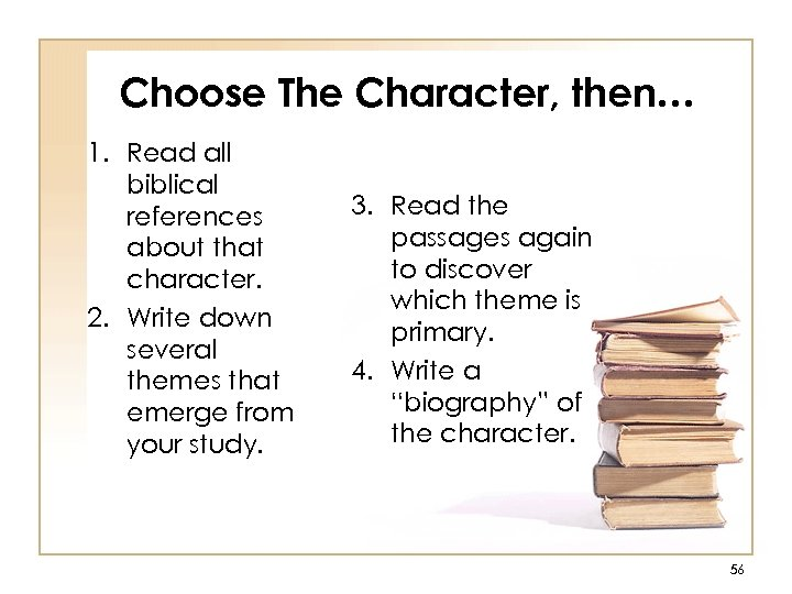 Choose The Character, then… 1. Read all biblical references about that character. 2. Write