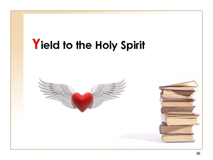 Yield to the Holy Spirit 58