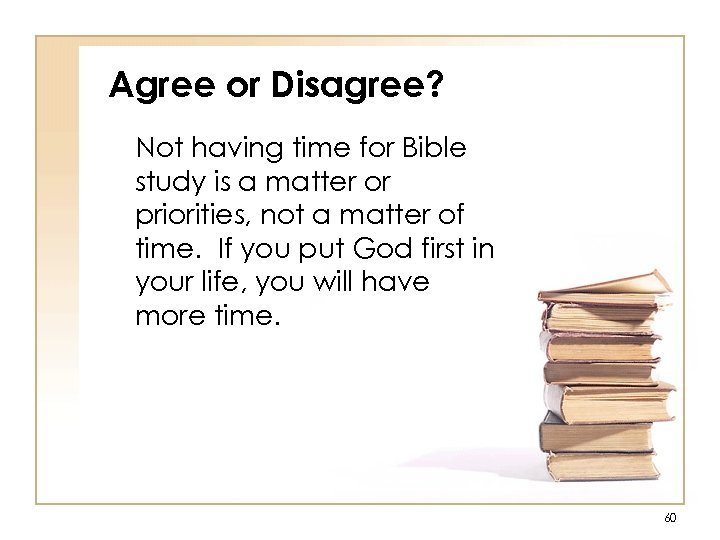 Agree or Disagree? Not having time for Bible study is a matter or priorities,