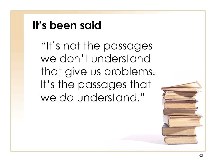 """It's been said """"It's not the passages we don't understand that give us problems."""