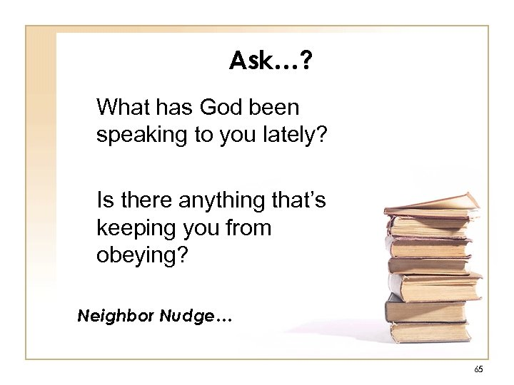 Ask…? What has God been speaking to you lately? Is there anything that's keeping