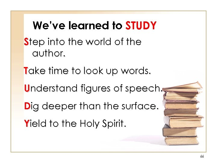 We've learned to STUDY Step into the world of the author. Take time to