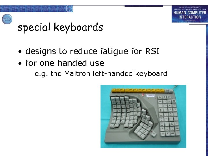 special keyboards • designs to reduce fatigue for RSI • for one handed use