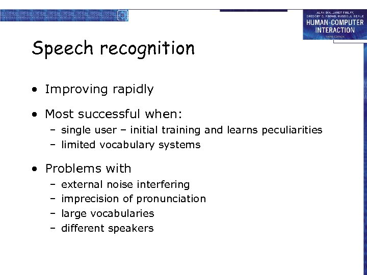 Speech recognition • Improving rapidly • Most successful when: – single user – initial