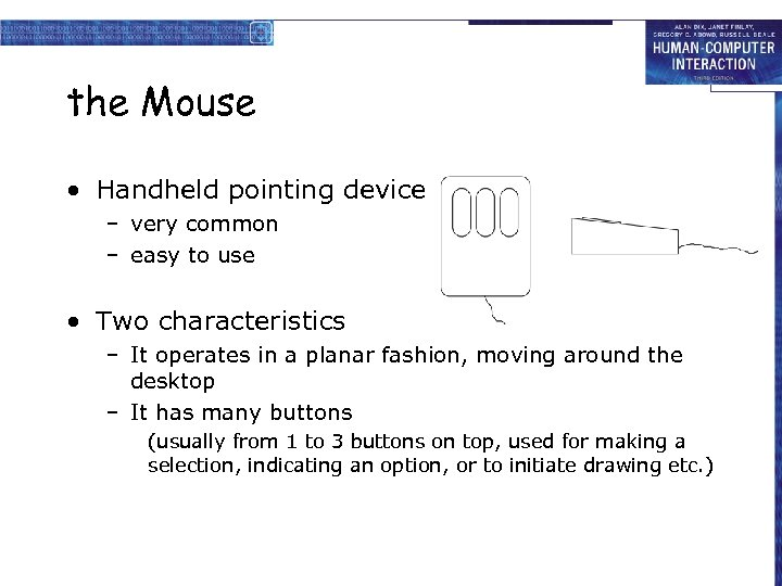 the Mouse • Handheld pointing device – very common – easy to use •