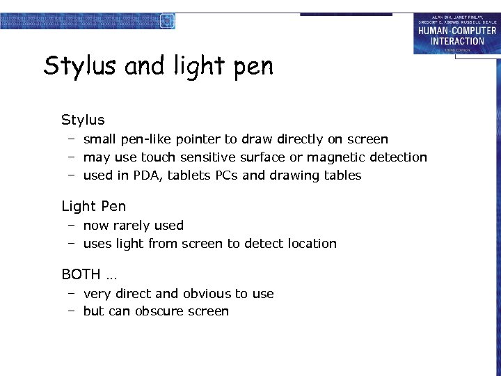 Stylus and light pen Stylus – small pen-like pointer to draw directly on screen