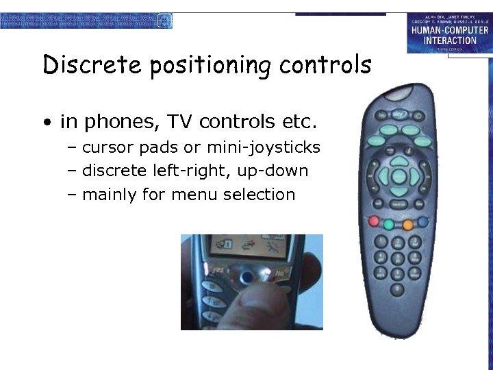 Discrete positioning controls • in phones, TV controls etc. – cursor pads or mini-joysticks