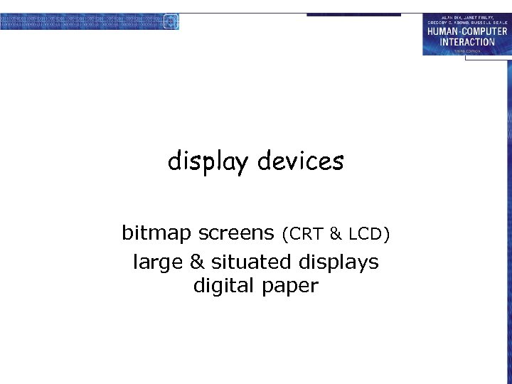 display devices bitmap screens (CRT & LCD) large & situated displays digital paper