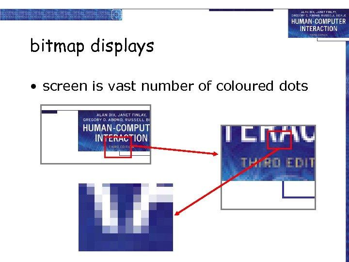 bitmap displays • screen is vast number of coloured dots