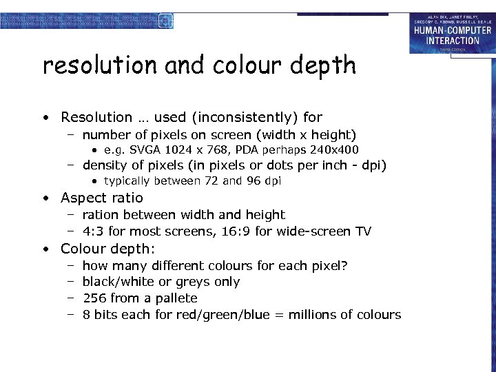 resolution and colour depth • Resolution … used (inconsistently) for – number of pixels