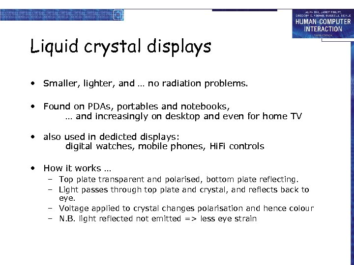 Liquid crystal displays • Smaller, lighter, and … no radiation problems. • Found on