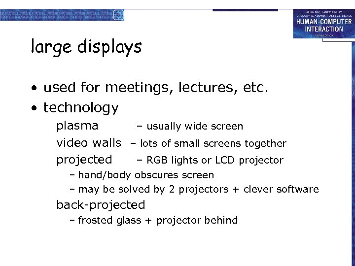 large displays • used for meetings, lectures, etc. • technology plasma – usually wide