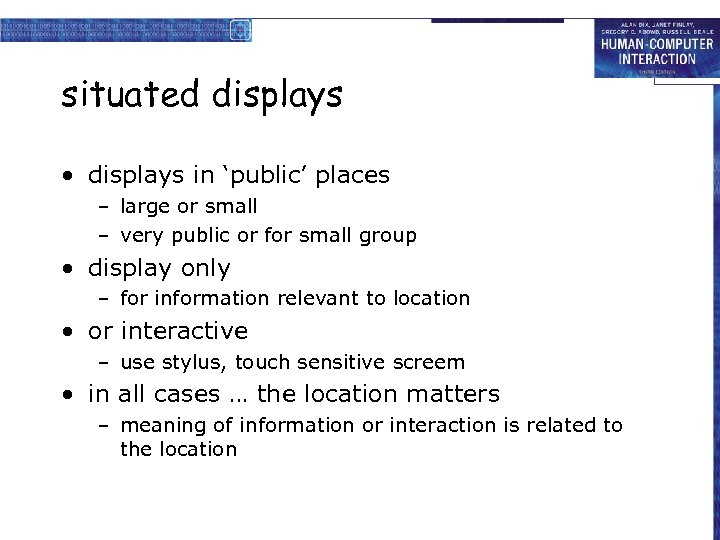 situated displays • displays in 'public' places – large or small – very public
