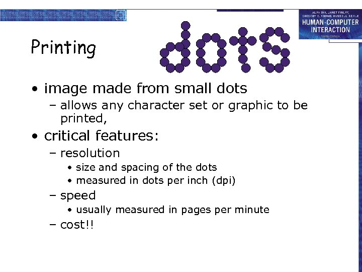 Printing • image made from small dots – allows any character set or graphic