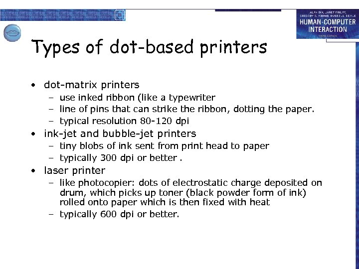 Types of dot-based printers • dot-matrix printers – use inked ribbon (like a typewriter