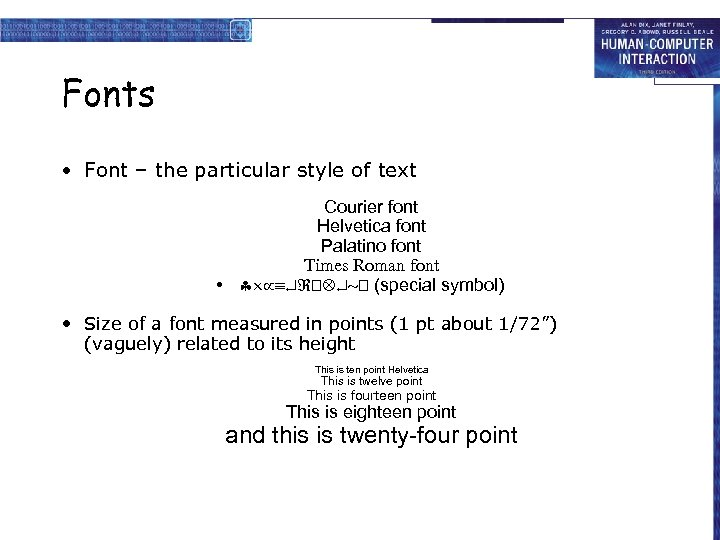 Fonts • Font – the particular style of text Courier font Helvetica font Palatino