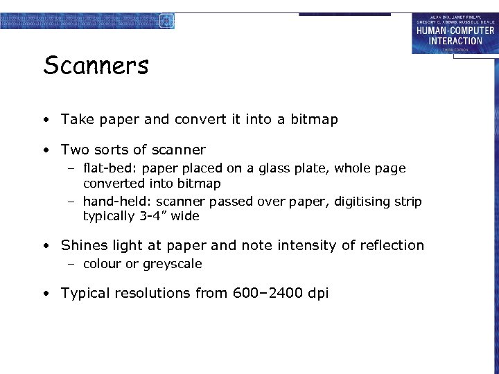 Scanners • Take paper and convert it into a bitmap • Two sorts of
