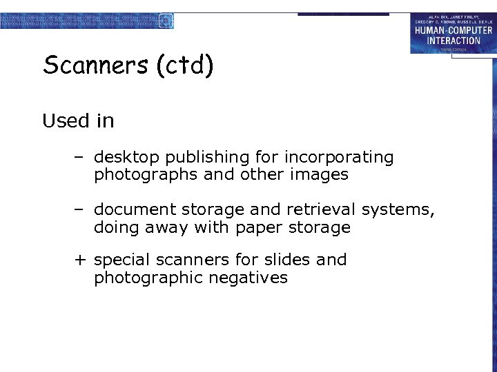 Scanners (ctd) Used in – desktop publishing for incorporating photographs and other images –
