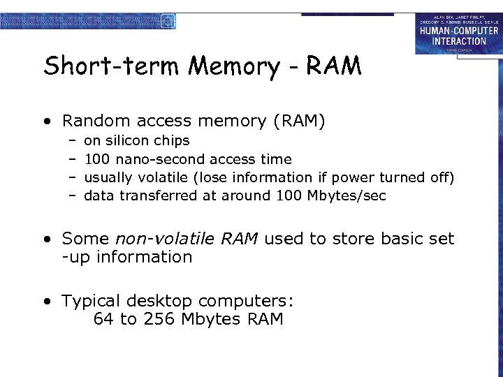 Short-term Memory - RAM • Random access memory (RAM) – – on silicon chips