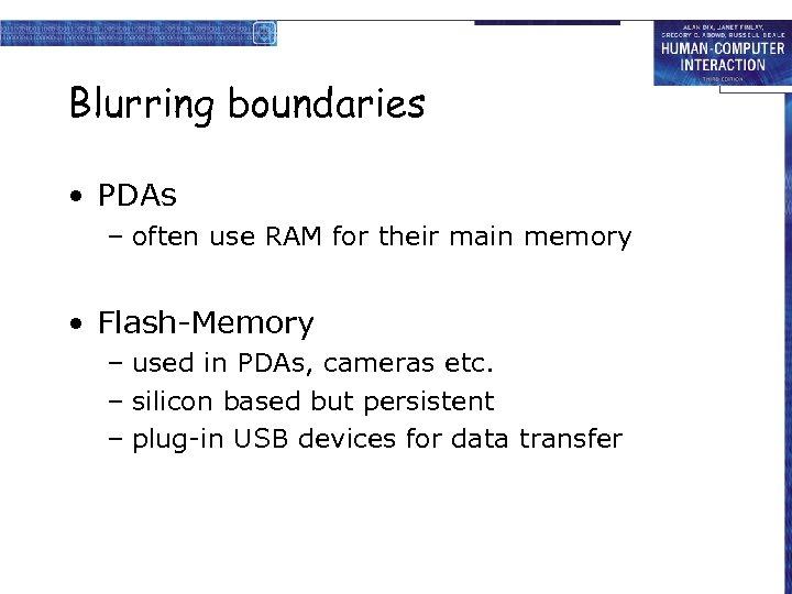 Blurring boundaries • PDAs – often use RAM for their main memory • Flash-Memory