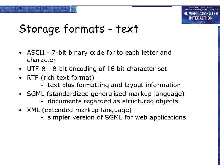 Storage formats - text • ASCII - 7 -bit binary code for to each