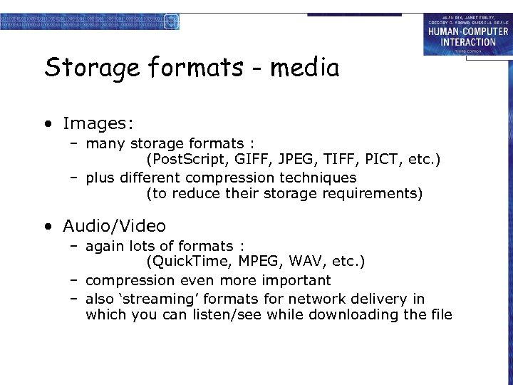 Storage formats - media • Images: – many storage formats : (Post. Script, GIFF,
