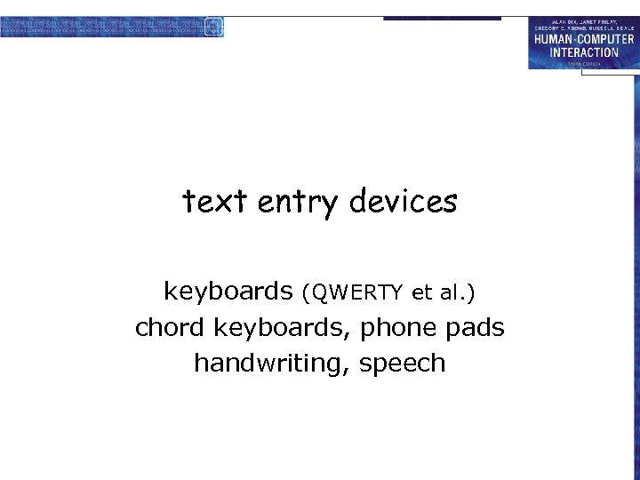 text entry devices keyboards (QWERTY et al. ) chord keyboards, phone pads handwriting, speech