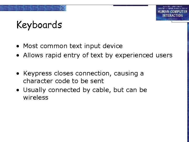 Keyboards • Most common text input device • Allows rapid entry of text by