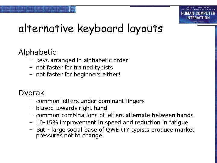 alternative keyboard layouts Alphabetic – keys arranged in alphabetic order – not faster for