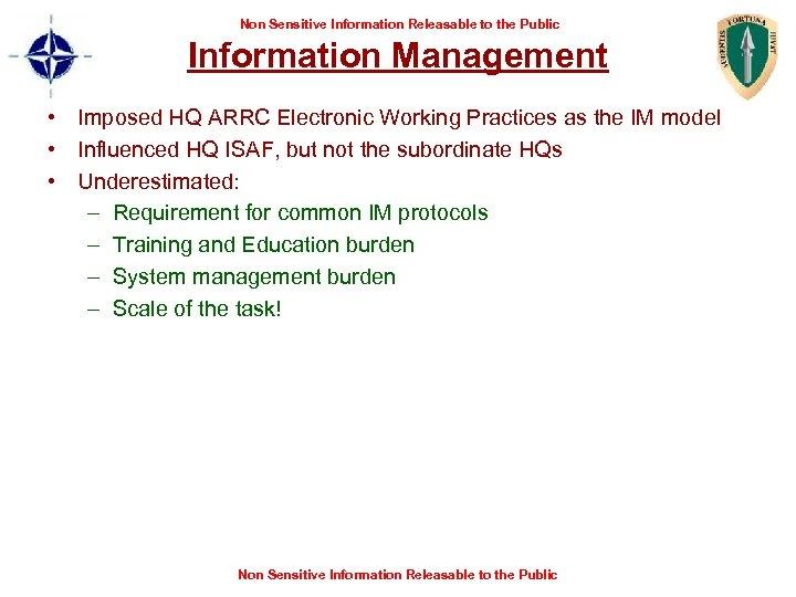 Non Sensitive Information Releasable to the Public Information Management • Imposed HQ ARRC Electronic