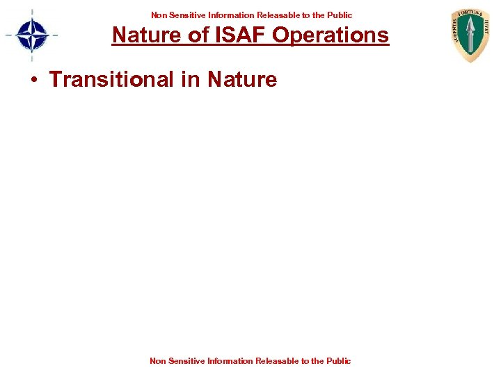 Non Sensitive Information Releasable to the Public Nature of ISAF Operations • Transitional in