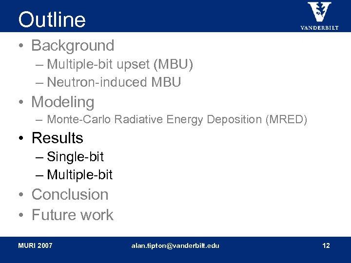 Outline • Background – Multiple-bit upset (MBU) – Neutron-induced MBU • Modeling – Monte-Carlo