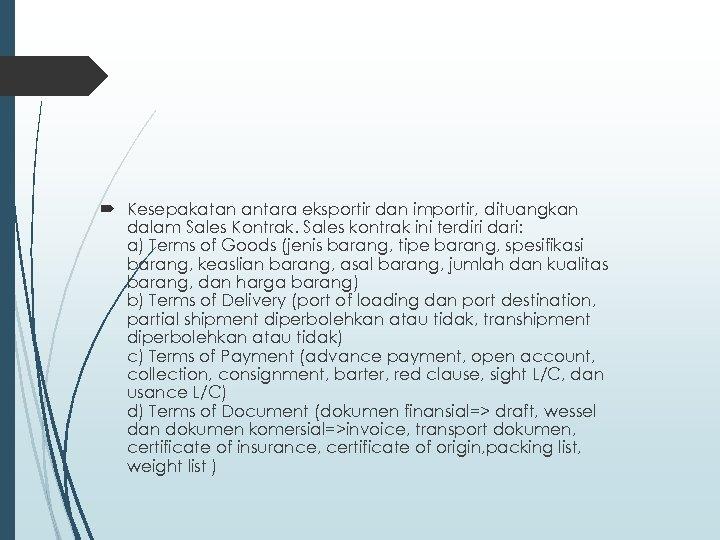 Kesepakatan antara eksportir dan importir, dituangkan dalam Sales Kontrak. Sales kontrak ini terdiri
