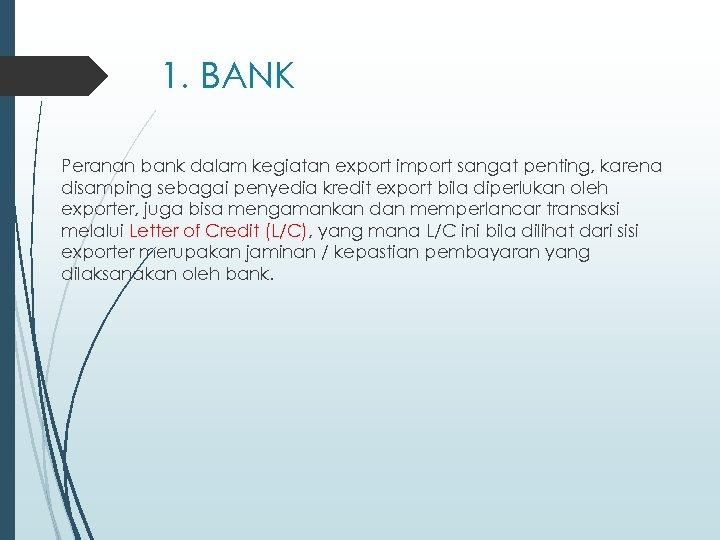 1. BANK Peranan bank dalam kegiatan export import sangat penting, karena disamping sebagai penyedia