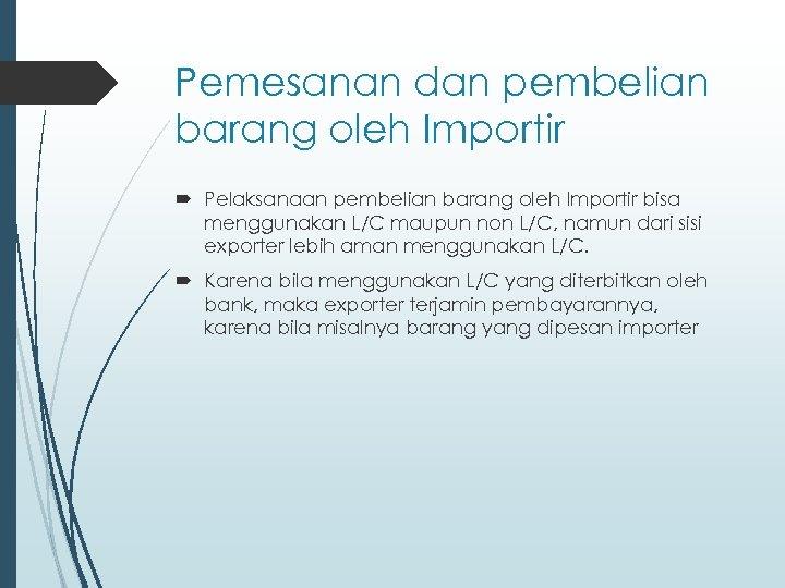 Pemesanan dan pembelian barang oleh Importir Pelaksanaan pembelian barang oleh Importir bisa menggunakan L/C