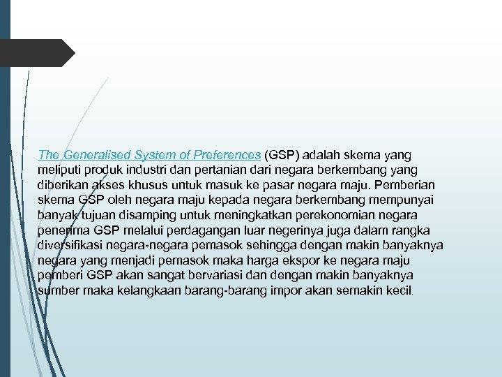 The Generalised System of Preferences (GSP) adalah skema yang meliputi produk industri dan pertanian