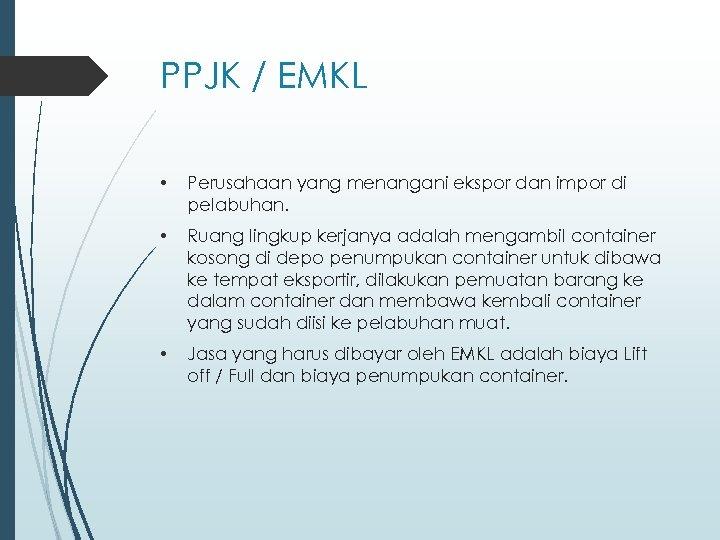 PPJK / EMKL • Perusahaan yang menangani ekspor dan impor di pelabuhan. • Ruang