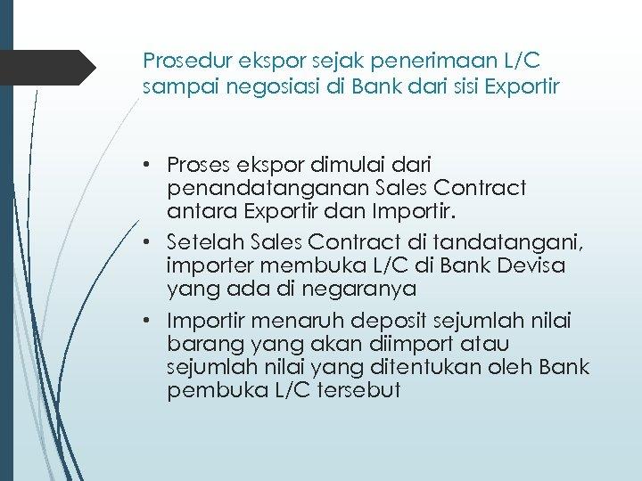 Prosedur ekspor sejak penerimaan L/C sampai negosiasi di Bank dari sisi Exportir • Proses