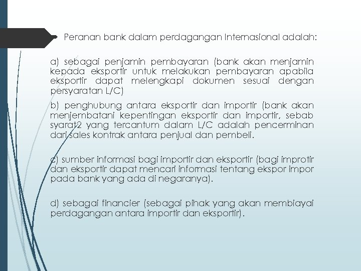 Peranan bank dalam perdagangan Internasional adalah: a) sebagai penjamin pembayaran (bank akan menjamin