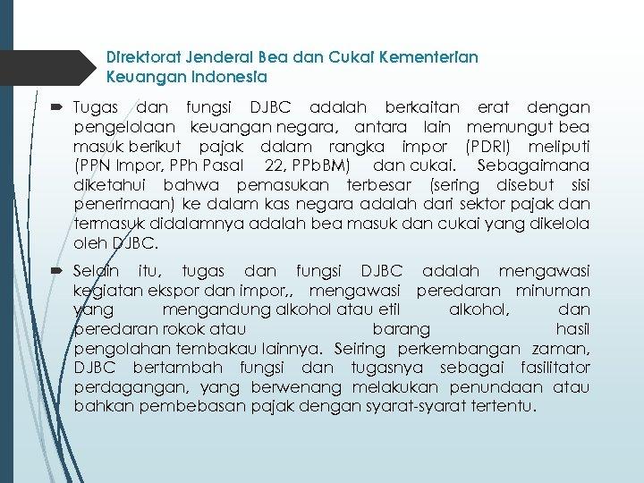 Direktorat Jenderal Bea dan Cukai Kementerian Keuangan Indonesia Tugas dan fungsi DJBC adalah berkaitan