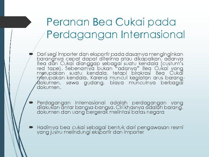 Peranan Bea Cukai pada Perdagangan Internasional Dari segi importer dan eksportir pada dasarnya menginginkan