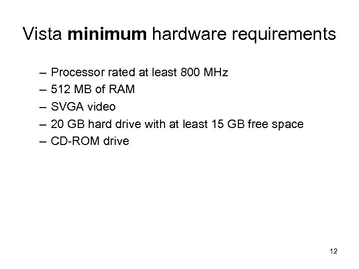 Vista minimum hardware requirements – – – Processor rated at least 800 MHz 512