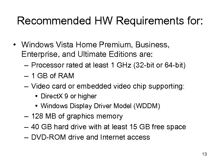 Recommended HW Requirements for: • Windows Vista Home Premium, Business, Enterprise, and Ultimate Editions
