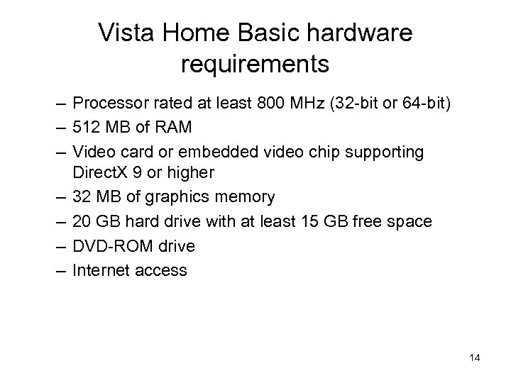 Vista Home Basic hardware requirements – Processor rated at least 800 MHz (32 -bit