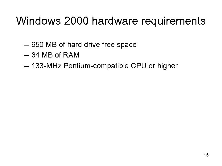 Windows 2000 hardware requirements – 650 MB of hard drive free space – 64