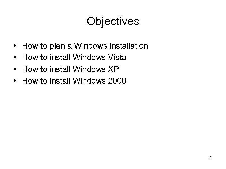 Objectives • • How to plan a Windows installation How to install Windows Vista