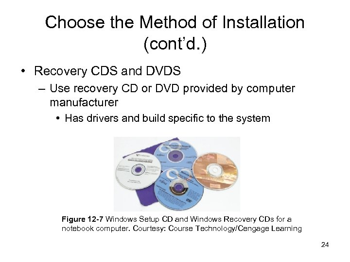 Choose the Method of Installation (cont'd. ) • Recovery CDS and DVDS – Use