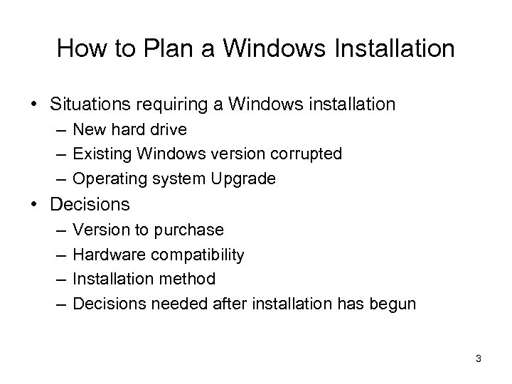 How to Plan a Windows Installation • Situations requiring a Windows installation – New